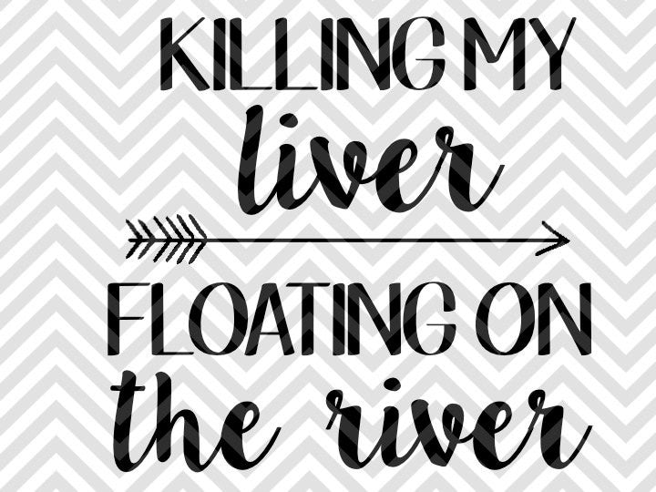 Killing My Liver Floating On the River SVG and DXF Cut File • PNG • Vector • Calligraphy • Download File • Cricut • Silhouette - SVG File Cricut Kristin Amanda Designs