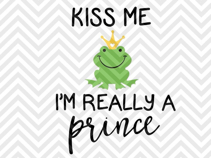 Kiss Me I'm Really a Prince Baby SVG and DXF Cut File • Png • Vector • Calligraphy • Download File • Cricut • Silhouette - SVG File Cricut Kristin Amanda Designs