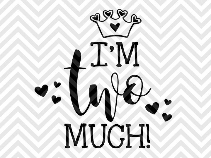 I'm Two Much Birthday SVG and DXF Cut File • Png • Vector • Calligraphy • Download File • Cricut • Silhouette - SVG File Cricut Kristin Amanda Designs