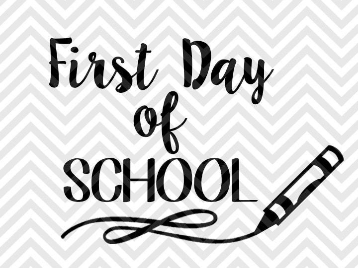 First Day of School Crayon SVG and DXF Cut File • PNG • Vector • Calligraphy • Download File • Cricut • Silhouette - Kristin Amanda Designs