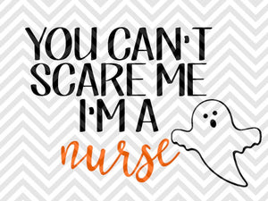 You Can't Scare Me I'm a Nurse Halloween  SVG and DXF Cut File • Png • Vector • Calligraphy • Download File • Cricut • Silhouette - SVG File Cricut Kristin Amanda Designs