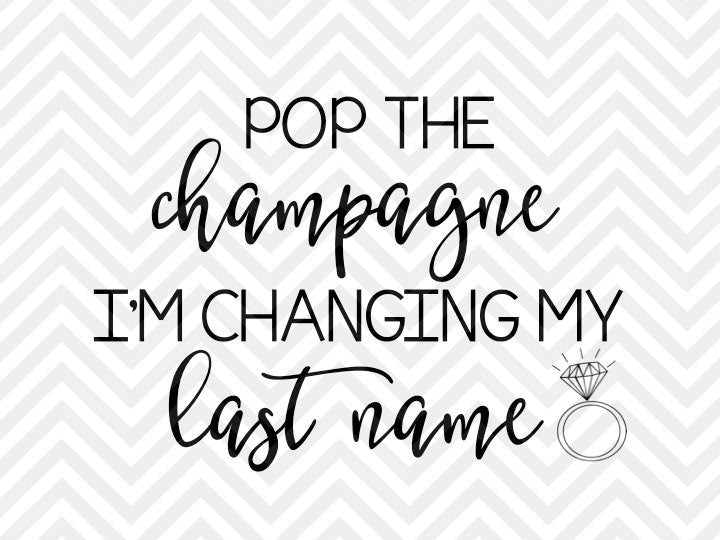 Pop the Champagne I'm Changing My Last Name Bachelorette Wedding SVG and DXF Cut File • Png •Calligraphy •Download File •Cricut • Silhouette - SVG File Cricut Kristin Amanda Designs