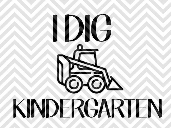 I Dig Kindergarten Truck SVG and DXF Cut File • Png • Vector • Calligraphy • Download File • Cricut • Silhouette - SVG File Cricut Kristin Amanda Designs