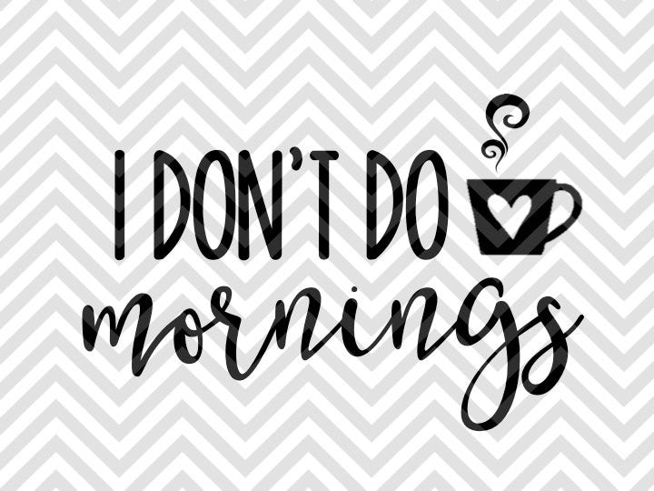 I Don't Do Mornings Coffee SVG and DXF Cut File • Png • Vector • Calligraphy • Download File • Cricut • Silhouette - SVG File Cricut Kristin Amanda Designs