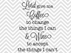 Lord Give Me Coffee To Change the Things I Can and Wine to Accept the Things I Can't SVG and Dxf Cut File • Png • Download File - SVG File Cricut Kristin Amanda Designs