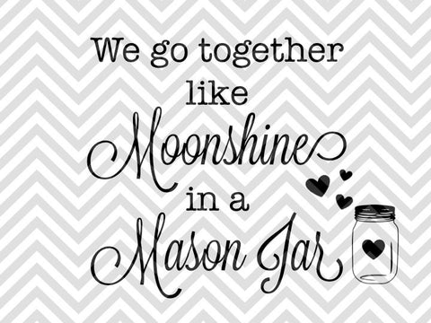 We Go Together Like Moonshine in a Mason Jar Wedding Love SVG and DXF Cut File • PNG • Calligraphy • Download File • Cricut • Silhouette - SVG File Cricut Kristin Amanda Designs
