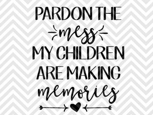 Pardon the Mess My Children Are Making Memories Mom Life SVG and DXF Cut File • PNG • Calligraphy • Download File • Cricut • Silhouette - SVG File Cricut Kristin Amanda Designs