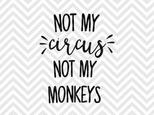 Not My Circus Not My Monkeys SVG and DXF Cut File • PNG • Vector • Calligraphy • Download File • Cricut • Silhouette - SVG File Cricut Kristin Amanda Designs