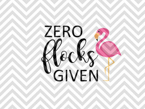 Zero Flocks Given Flamingo SVG and DXF Cut File • PNG • Download File • Cricut • Silhouette - SVG File Cricut Kristin Amanda Designs