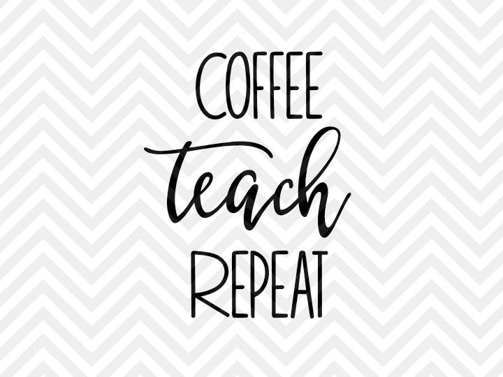 Coffee Teach Repeat SVG and DXF Cut File • PNG • Vector