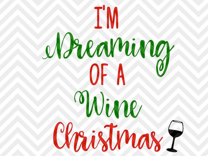 I'm Dreaming of a Wine Christmas SVG and DXF Cut File • Png • Vector • Calligraphy • Download File • Cricut • Silhouette - SVG File Cricut Kristin Amanda Designs
