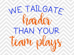 We Tailgate Harder Than Your Team Plays Football Fall SVG and DXF Cut File • Png • Vector •Calligraphy • Download File • Cricut • Silhouette - SVG File Cricut Kristin Amanda Designs