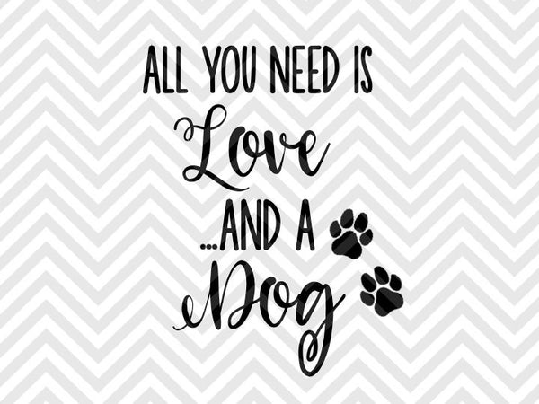 All You Need Is Love And A Dog Svg And Dxf Cut File Png Vector C Kristin Amanda Designs