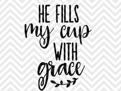 He Fills My Cup With Grace Jesus Coffee SVG and DXF Cut File • PNG • Vector • Calligraphy • Download File • Cricut • Silhouette - Kristin Amanda Designs