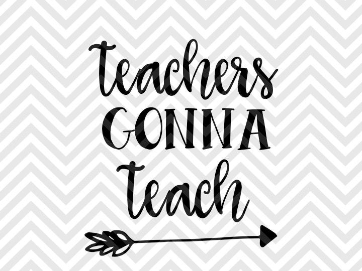 Teachers Gonna Teach SVG and DXF Cut File • PNG • Vector • Calligraphy • Download File • Cricut • Silhouette - Kristin Amanda Designs