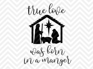 True Love Was Born in a Manger Christmas Jesus SVG and DXF Cut File • Png • Download File • Cricut • Silhouette - SVG File Cricut Kristin Amanda Designs
