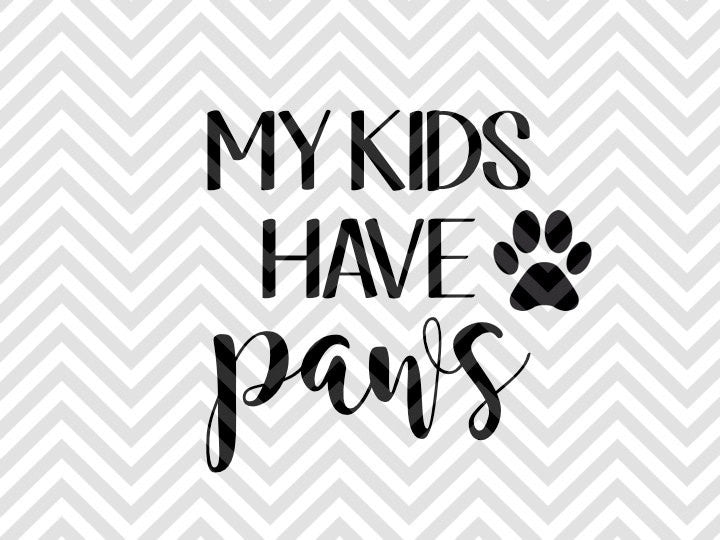 My Kids Have Paws Dogs Dog Mom SVG and DXF Cut File • PNG • Vector • Calligraphy • Download File • Cricut • Silhouette - SVG File Cricut Kristin Amanda Designs