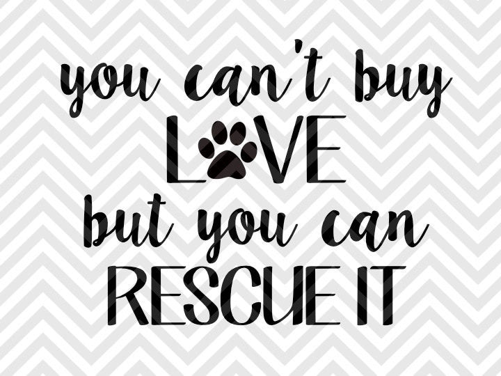 You Can't Buy Love But You Can Rescue It Dog SVG and DXF Cut File • PNG • Vector • Calligraphy • Download File • Cricut • Silhouette - Kristin Amanda Designs