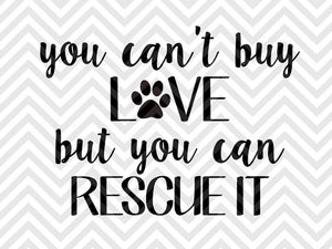 You Can't Buy Love But You Can Rescue It Dog SVG and DXF Cut File • PNG • Vector • Calligraphy • Download File • Cricut • Silhouette - SVG File Cricut Kristin Amanda Designs