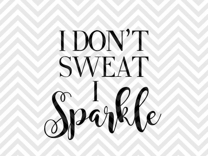I Don't Sweat I Sparkle SVG and Dxf Cut File • Png • Vector • Calligraphy • Download File • Cricut • Silhouette - SVG File Cricut Kristin Amanda Designs