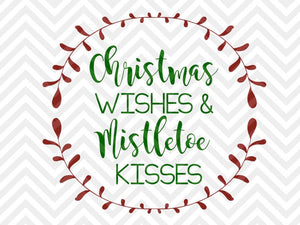Christmas Wishes And Mistletoe Kisses Svg And Dxf Cut File Png Vec Kristin Amanda Designs