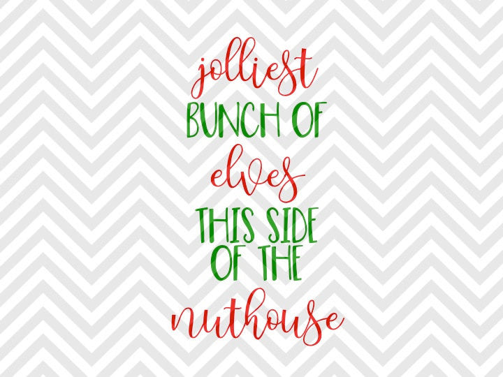 Jolliest Bunch of Elves This Side of the Nuthouse Christmas SVG and DXF Cut File • Png • Download File • Cricut • Silhouette - Kristin Amanda Designs