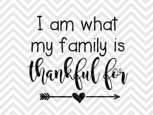I am What My Family is Thankful For Thanksgiving Baby SVG and DXF Cut File • Png • Vector • Calligraphy • Download File • Cricut •Silhouette - SVG File Cricut Kristin Amanda Designs