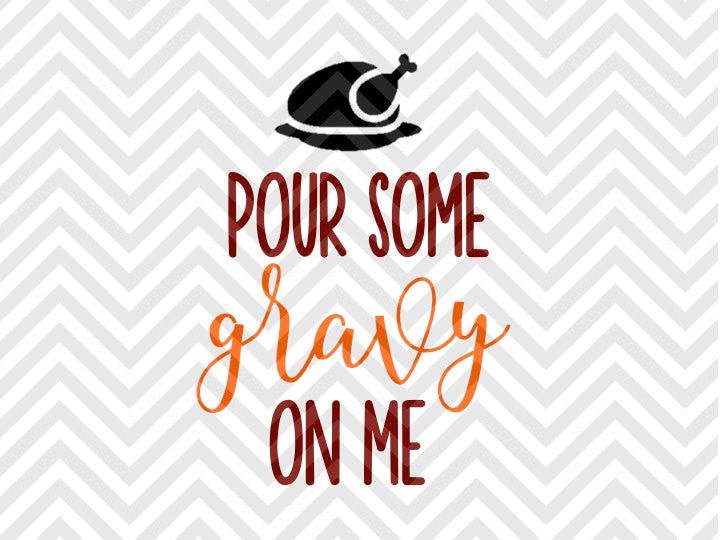 Pour Some Gravy On Me Thanksgiving Turkey SVG and DXF Cut File • Png • Download File • Cricut • Silhouette - SVG File Cricut Kristin Amanda Designs