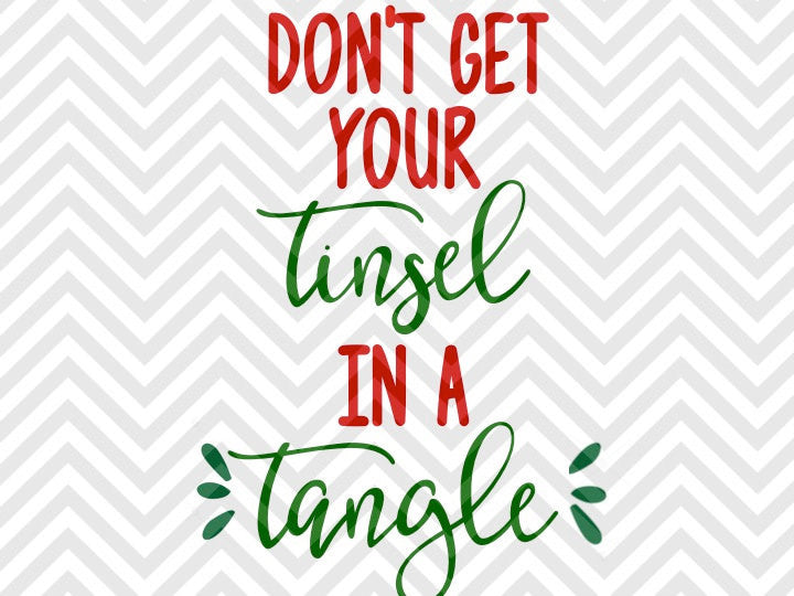 Don't Get Your Tinsel in a Tangle SVG and DXF Cut File • PNG • Vector • Calligraphy • Download File • Cricut • Silhouette - Kristin Amanda Designs