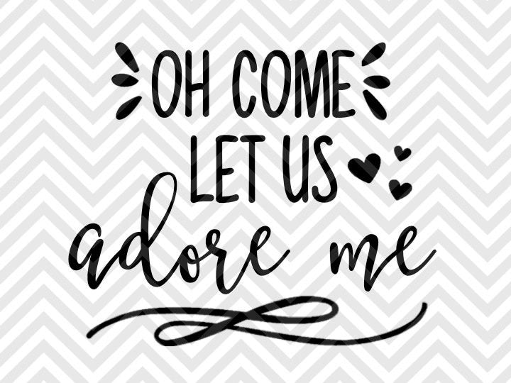 Oh Come Let Us Adore Me Baby Christmas Cute SVG and DXF Cut File • PNG • Vector • Calligraphy • Download File • Cricut • Silhouette - SVG File Cricut Kristin Amanda Designs