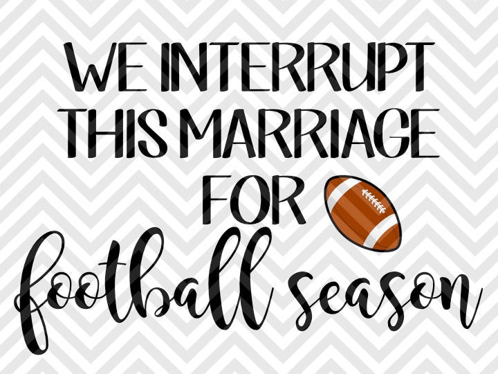 We Interrupt This Marriage For Football Season SVG and DXF Cut File • PNG • Vector • Calligraphy • Download File • Cricut • Silhouette - SVG File Cricut Kristin Amanda Designs