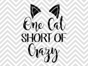 One Cat Short of Crazy SVG and DXF Cut File • PNG • Download File • Cricut • Silhouette - SVG File Cricut Kristin Amanda Designs