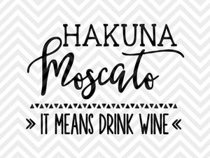 Hakuna Moscato It Means Drink Wine SVG and DXF Cut File • PNG • Vector • Calligraphy • Download File • Cricut • Silhouette - Kristin Amanda Designs