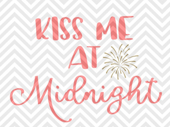 Kiss Me at Midnight New Years Eve Firework Celebrate SVG and DXF Cut File • Png • Download File • Cricut • Silhouette - SVG File Cricut Kristin Amanda Designs