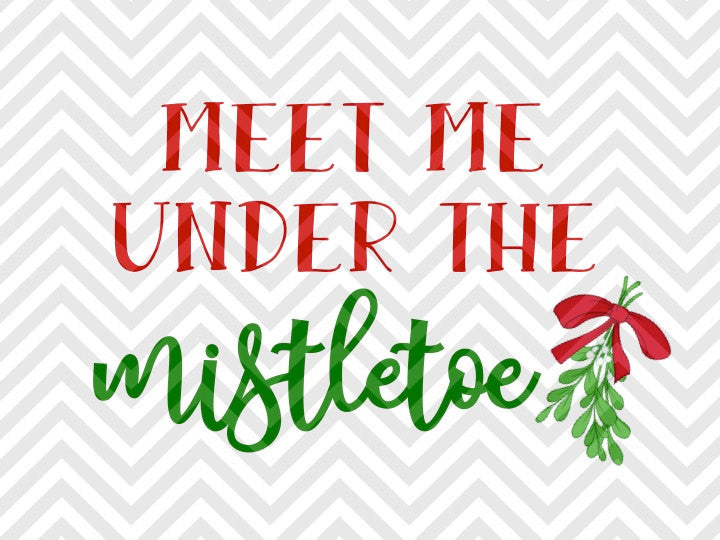 Meet Me Under the Mistletoe Christmas Cute SVG and DXF Cut File • Png • Download File • Cricut • Silhouette - SVG File Cricut Kristin Amanda Designs