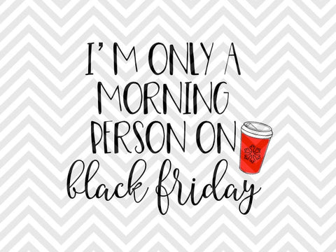 I'm Only a Morning Person on Black Friday Shopping Christmas SVG and DXF Cut File • Png • Download File • Cricut • Silhouette - Kristin Amanda Designs