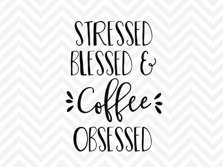 Stressed Blessed and Coffee Obsessed SVG and DXF Cut File • Png • Download File • Cricut • Silhouette - SVG File Cricut Kristin Amanda Designs