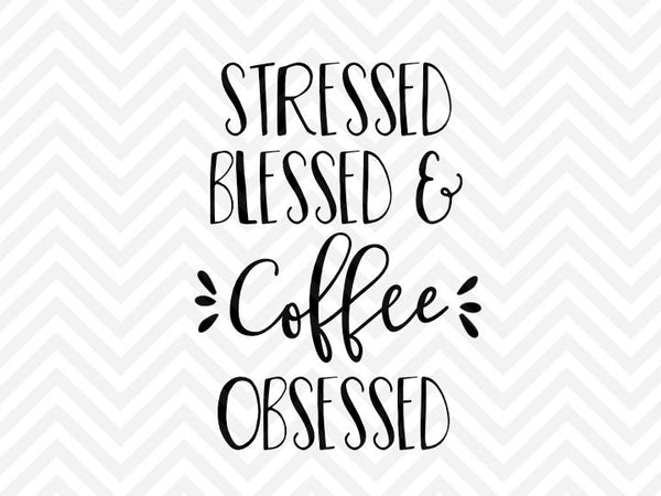 Stressed Blessed And Coffee Obsessed Svg And Dxf Cut File Png Down Kristin Amanda Designs