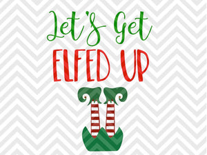Let's Get Elfed Up Bottoms Up Christmas SVG and DXF Cut File • Png • Download File • Cricut • Silhouette - Kristin Amanda Designs