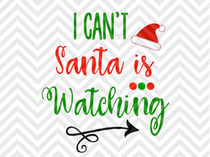 I Can't Santa is Watching Christmas SVG and DXF Cut File • Png • Download File • Cricut • Silhouette - SVG File Cricut Kristin Amanda Designs