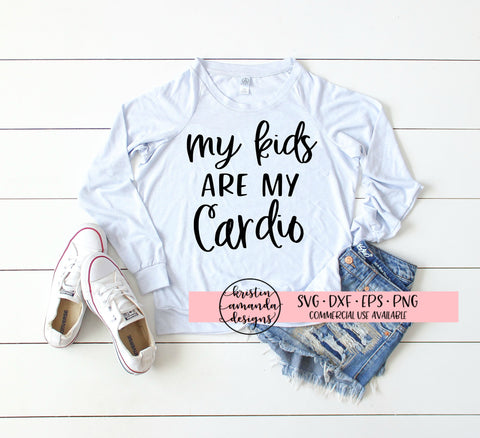 My Kids Are My Cardio SVG DXF EPS PNG Cut File • Cricut • Silhouette