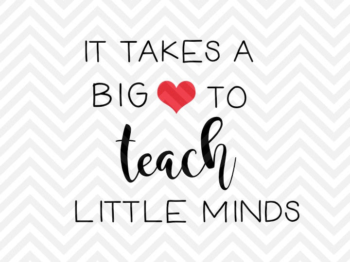 It Takes a Big Heart to Teach Little Minds SVG and DXF Cut