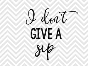 I Don't Give a Sip SVG and DXF Cut File • Png • Vector • Calligraphy • Download File • Cricut • Silhouette - Kristin Amanda Designs
