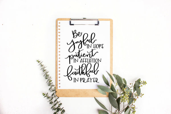 Be Joyful in Hope Patient in Affliction and Faithful in Prayer SVG DXF EPS PNG Cut File • Cricut • Silhouette
