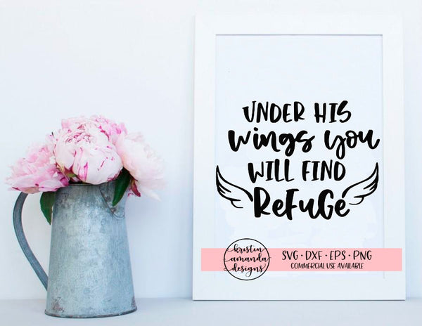 Under His Wings You Will Find Refuge SVG DXF EPS PNG Cut File • Cricut • Silhouette