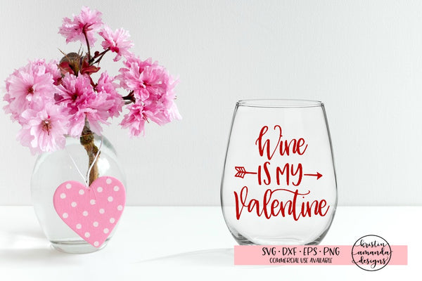 Wine is My Valentine SVG DXF EPS PNG Cut File • Cricut • Silhouette - SVG File Cricut Kristin Amanda Designs