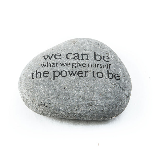 We Can be what we Give Ourself the Power to be  Messenger Stone