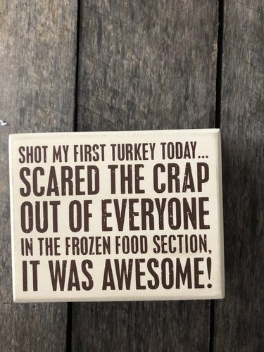5 inch wooden sign -  Shot the turkey