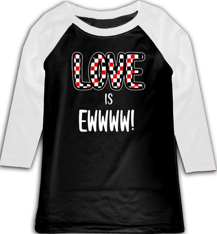 A-Valentine COLLAB-Love is Ewww Raglan, BW (Toddler, Youth)