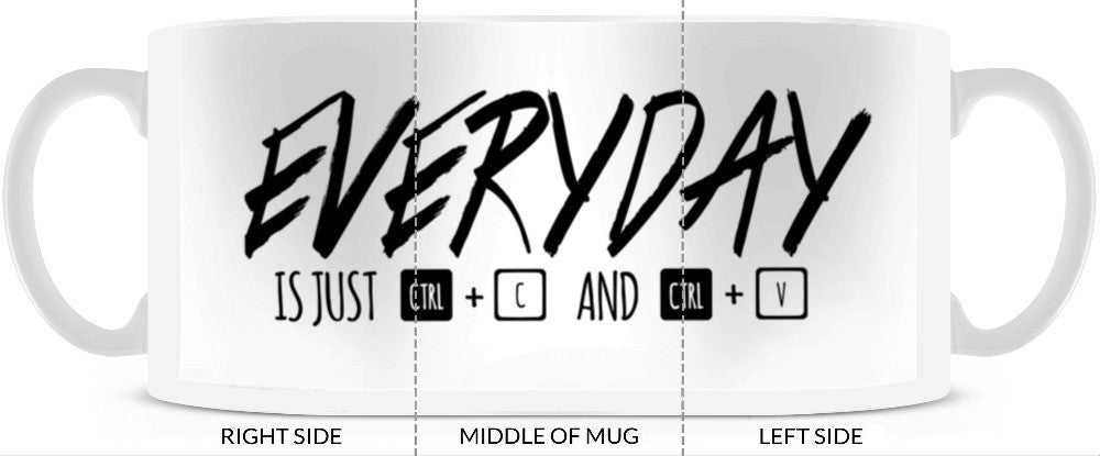 Everyday Is Just CTRL + C & CTRL + V Mug